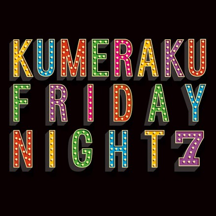KUMERAKU FRIDAY NIGHT
